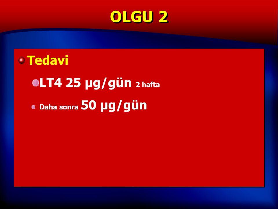 OLGU 2 Tedavi LT4 25 µg/gün 2 hafta Daha sonra 50 µg/gün Tedavi LT4 25 µg/gün 2 hafta Daha sonra 50 µg/gün