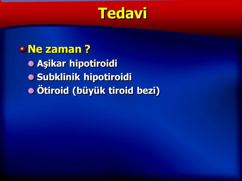 TANIM Ne zaman . Aşikar hipotiroidi Subklinik hipotiroidi Ötiroid (büyük tiroid bezi) Ne zaman .