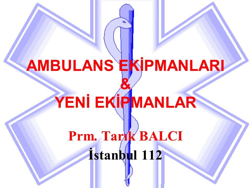 AMBULANS EKİPMANLARI & YENİ EKİPMANLAR Prm. Tarık BALCI İstanbul 112
