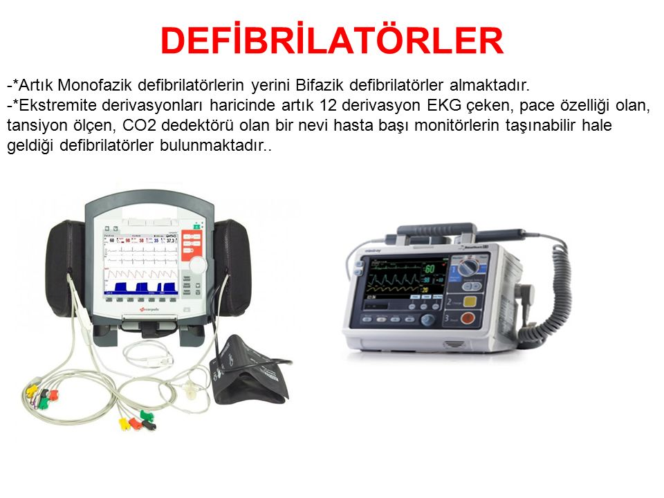 DEFİBRİLATÖRLER -*Artık Monofazik defibrilatörlerin yerini Bifazik defibrilatörler almaktadır. -*Ekstremite derivasyonları haricinde artık 12 derivasy