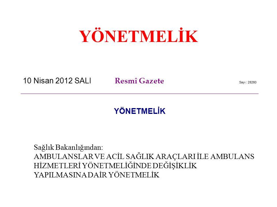 YÖNETMELİK 10 Nisan 2012 SALI Resmî Gazete Sayı : 28260 YÖNETMELİK Sağlık Bakanlığından: AMBULANSLAR VE ACİL SAĞLIK ARAÇLARI İLE AMBULANS HİZMETLERİ Y