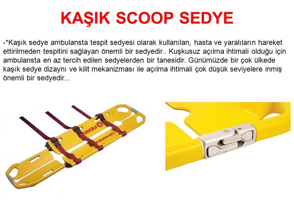 KAŞIK SCOOP SEDYE -*Kaşık sedye ambulansta tespit sedyesi olarak kullanılan, hasta ve yaralıların hareket ettirilmeden tespitini sağlayan önemli bir s