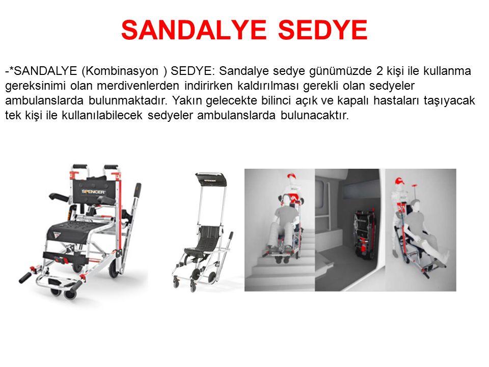 SANDALYE SEDYE -*SANDALYE (Kombinasyon ) SEDYE: Sandalye sedye günümüzde 2 kişi ile kullanma gereksinimi olan merdivenlerden indirirken kaldırılması g