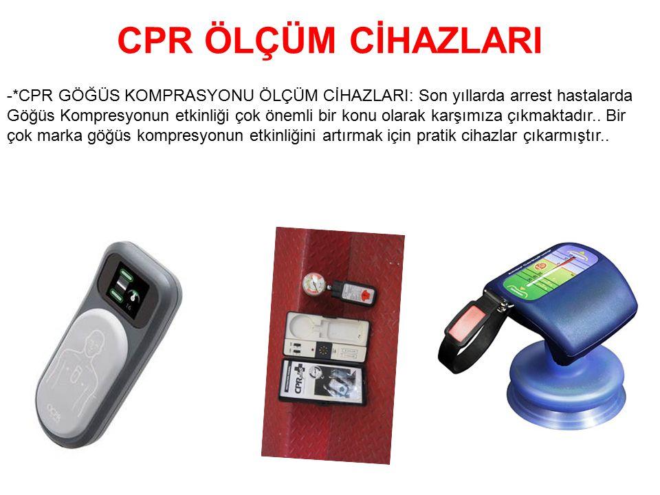 CPR ÖLÇÜM CİHAZLARI -*CPR GÖĞÜS KOMPRASYONU ÖLÇÜM CİHAZLARI: Son yıllarda arrest hastalarda Göğüs Kompresyonun etkinliği çok önemli bir konu olarak ka