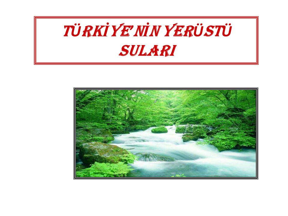 TÜRKİYE NİN AKARSU HAVZALARI A) AÇIK HAVZALAR Türkiye de Karadeniz havzası, Marmara havzası, Ege havzası, Akdeniz havzası, Basra körfezi Havzası'dır.