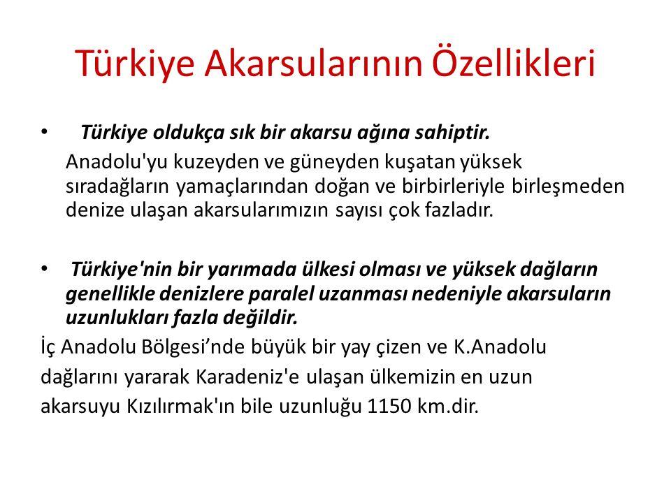 Türkiye Akarsularının Özellikleri Türkiye oldukça sık bir akarsu ağına sahiptir. Anadolu'yu kuzeyden ve güneyden kuşatan yüksek sıradağların yamaçları