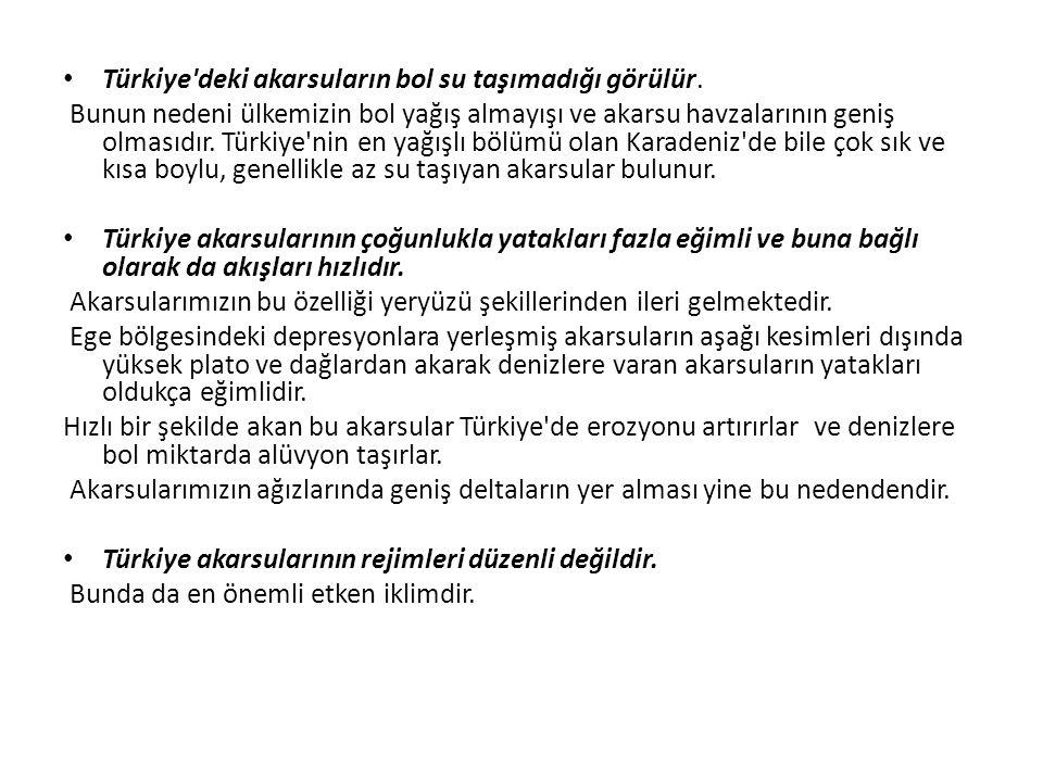 Türkiye'deki akarsuların bol su taşımadığı görülür. Bunun nedeni ülkemizin bol yağış almayışı ve akarsu havzalarının geniş olmasıdır. Türkiye'nin en y