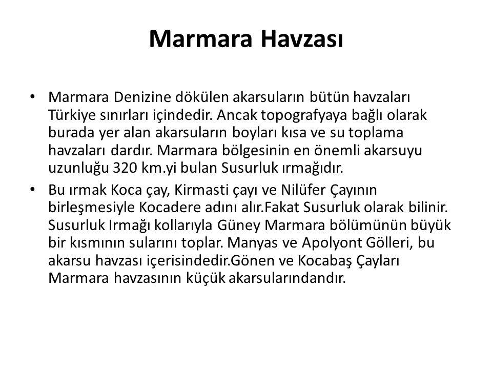 Marmara Havzası Marmara Denizine dökülen akarsuların bütün havzaları Türkiye sınırları içindedir. Ancak topografyaya bağlı olarak burada yer alan akar