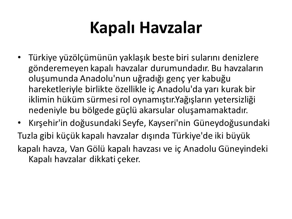 Kapalı Havzalar Türkiye yüzölçümünün yaklaşık beste biri sularını denizlere gönderemeyen kapalı havzalar durumundadır. Bu havzaların oluşumunda Anadol
