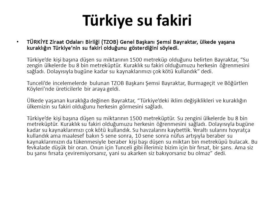 Türkiye su fakiri TÜRKİYE Ziraat Odaları Birliği (TZOB) Genel Başkanı Şemsi Bayraktar, ülkede yaşana kuraklığın Türkiye'nin su fakiri olduğunu gösterd