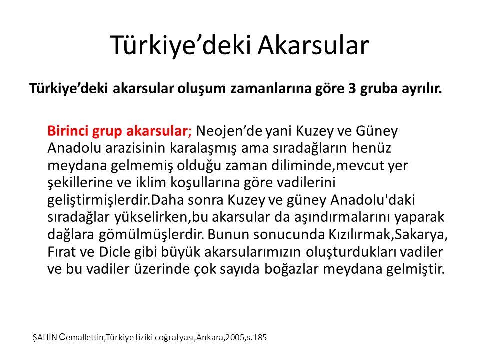Türkiye'deki Akarsular Türkiye'deki akarsular oluşum zamanlarına göre 3 gruba ayrılır. Birinci grup akarsular; Neojen'de yani Kuzey ve Güney Anadolu a