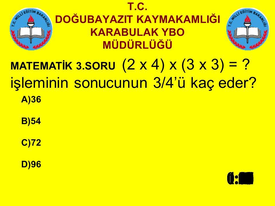 T.C.DOĞUBAYAZIT KAYMAKAMLIĞI KARABULAK YBO MÜDÜRLÜĞÜ MATEMATİK 3.SORU (2 x 4) x (3 x 3) = .