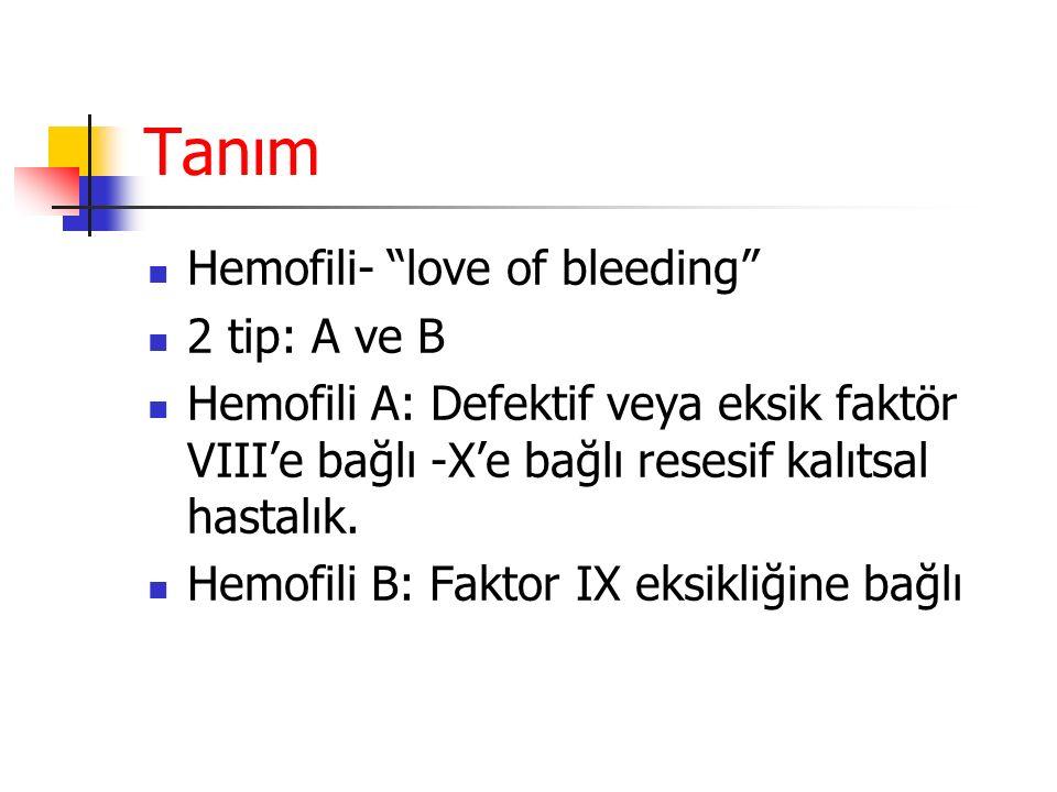 Tanım Hemofili- love of bleeding 2 tip: A ve B Hemofili A: Defektif veya eksik faktör VIII'e bağlı -X'e bağlı resesif kalıtsal hastalık.