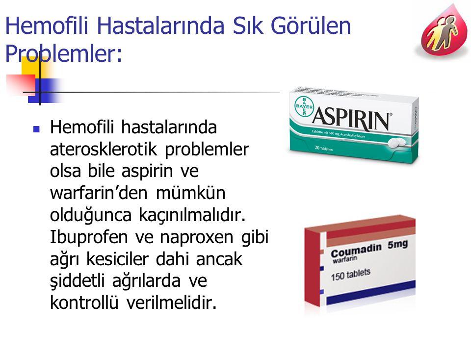 Hemofili Hastalarında Sık Görülen Problemler: Hemofili hastalarında aterosklerotik problemler olsa bile aspirin ve warfarin'den mümkün olduğunca kaçınılmalıdır.