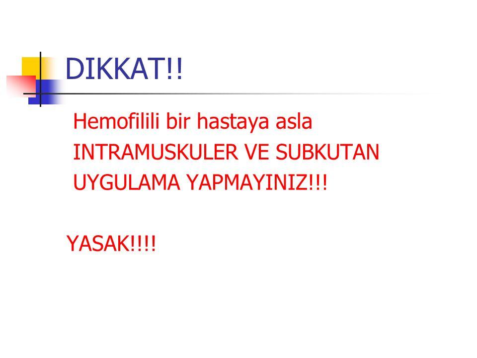 DIKKAT!! Hemofilili bir hastaya asla INTRAMUSKULER VE SUBKUTAN UYGULAMA YAPMAYINIZ!!! YASAK!!!!