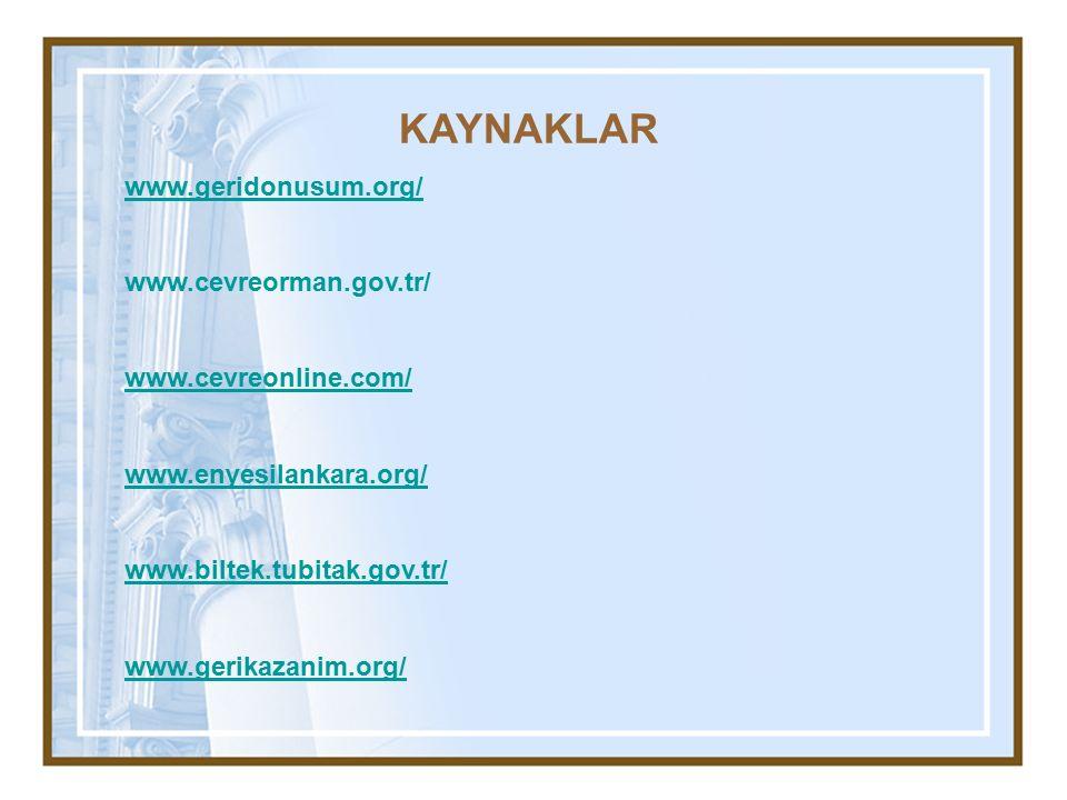 KAYNAKLAR www.geridonusum.org/ www.cevreorman.gov.tr/ www.cevreonline.com/ www.enyesilankara.org/ www.biltek.tubitak.gov.tr/ www.gerikazanim.org/