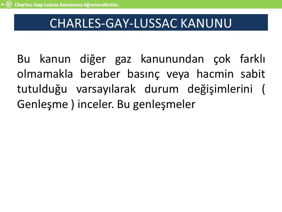 Charles-Gay-Lussac kanununu öğreneceksiniz. CHARLES-GAY-LUSSAC KANUNU Bu kanun diğer gaz kanunundan çok farklı olmamakla beraber basınç veya hacmin sa