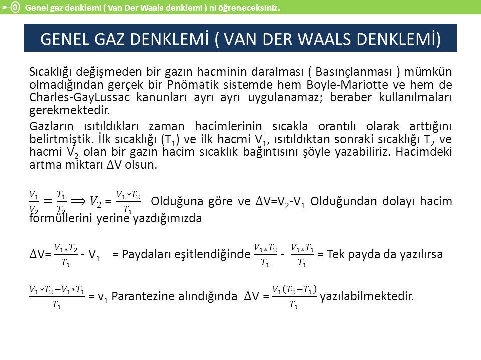 Genel gaz denklemi ( Van Der Waals denklemi ) ni öğreneceksiniz. GENEL GAZ DENKLEMİ ( VAN DER WAALS DENKLEMİ)