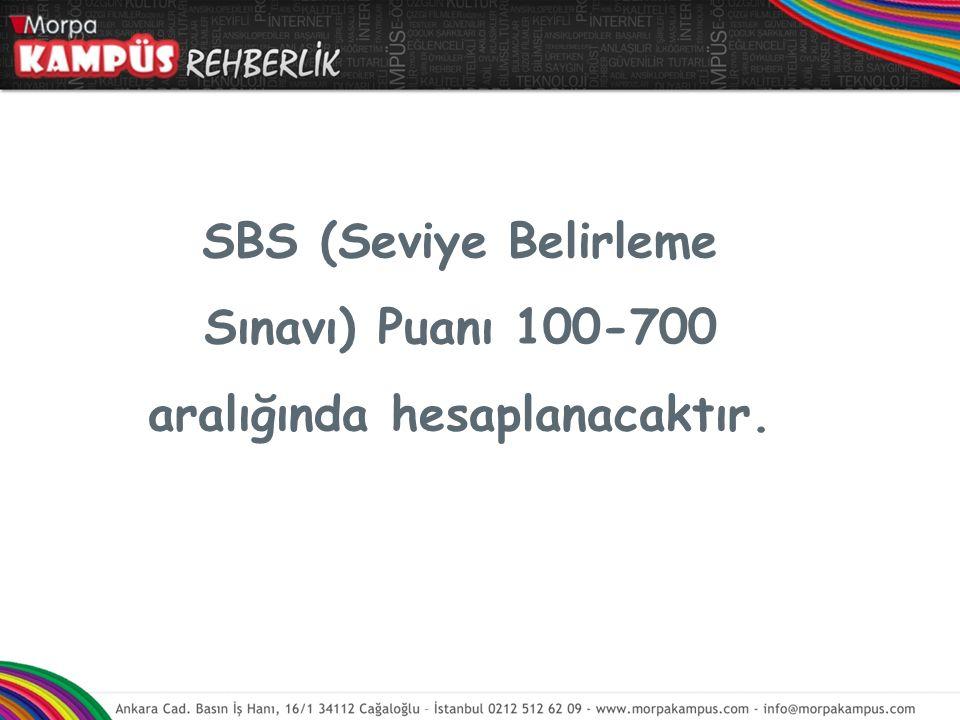 SBS (Seviye Belirleme Sınavı) Puanı 100-700 aralığında hesaplanacaktır.