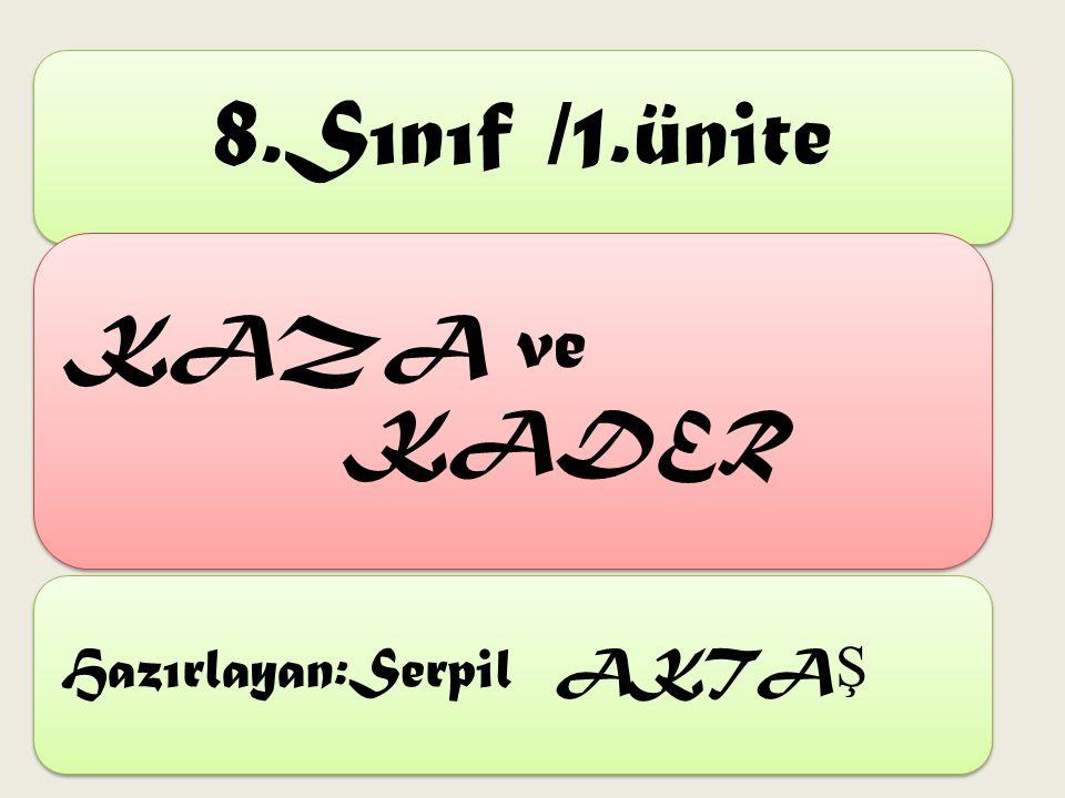8.Sınıf /1.ünite KAZA ve KADER Hazırlayan:Serpil AKTA Ş