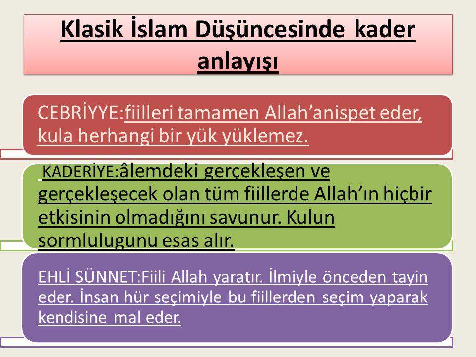 Klasik İslam Düşüncesinde kader anlayışı CEBRİYYE:fiilleri tamamen Allah'anispet eder, kula herhangi bir yük yüklemez. KADERİYE: âlemdeki gerçekleşen