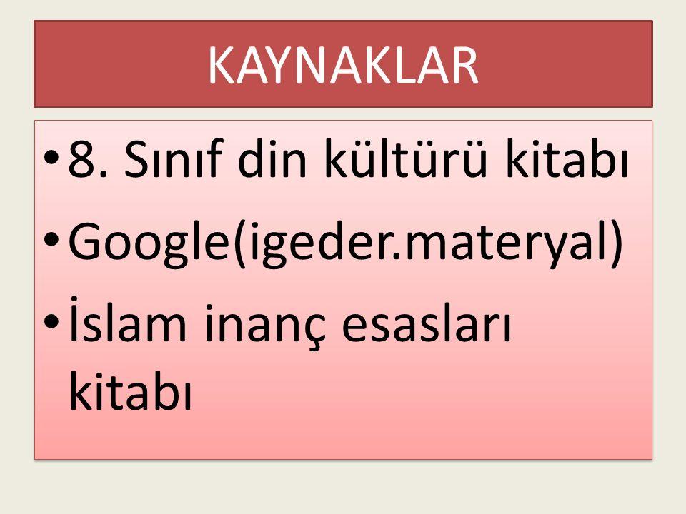 KAYNAKLAR 8.Sınıf din kültürü kitabı Google(igeder.materyal) İslam inanç esasları kitabı 8.