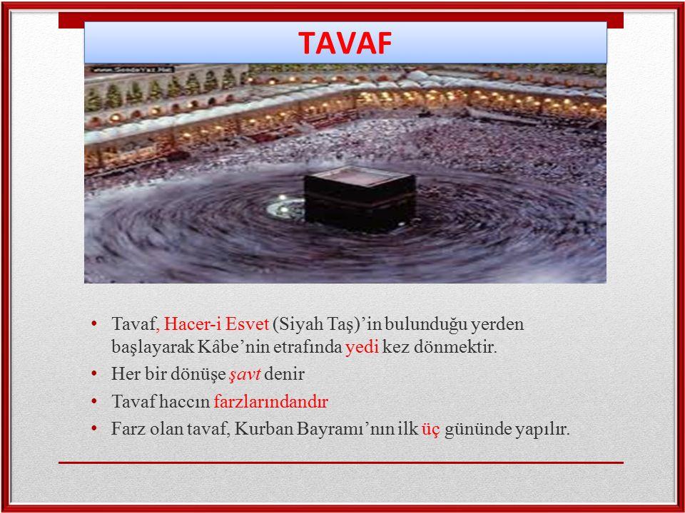 Tavaf, Hacer-i Esvet (Siyah Taş)'in bulunduğu yerden başlayarak Kâbe'nin etrafında yedi kez dönmektir. Her bir dönüşe şavt denir Tavaf haccın farzları