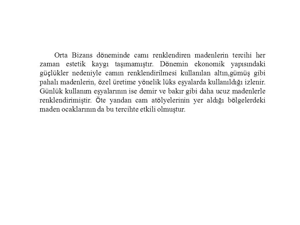 Orta Bizans d ö neminde camı renklendiren madenlerin tercihi her zaman estetik kaygı taşımamıştır. D ö nemin ekonomik yapısındaki g üç l ü kler nedeni