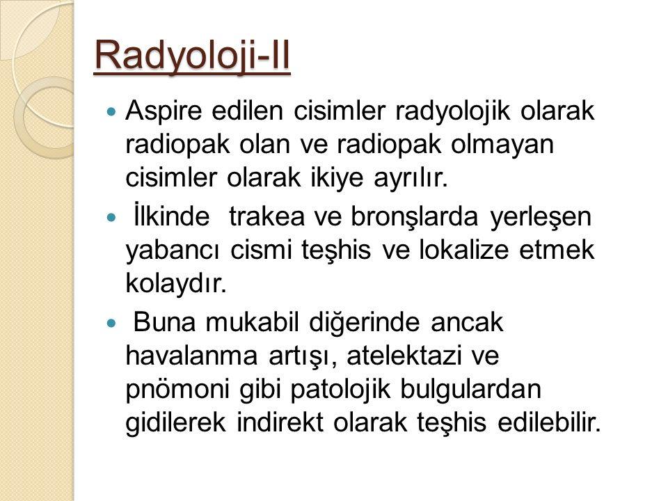 Radyoloji-II Aspire edilen cisimler radyolojik olarak radiopak olan ve radiopak olmayan cisimler olarak ikiye ayrılır. İlkinde trakea ve bronşlarda ye
