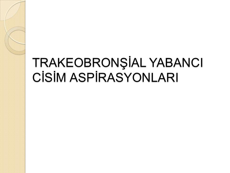 TRAKEOBRONŞİAL YABANCI CİSİM ASPİRASYONLARI