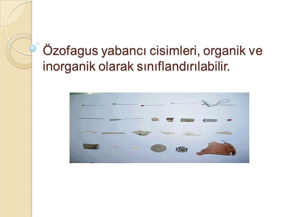 Özofagus yabancı cisimleri, organik ve inorganik olarak sınıflandırılabilir.
