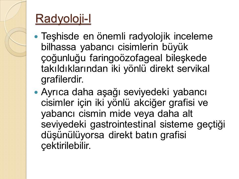 Radyoloji-II Bütün yabancı cisim öyküsü olan veya şüphelenilen vakalarda radyolojik değerlendirme mutlaka yapılmalıdır.