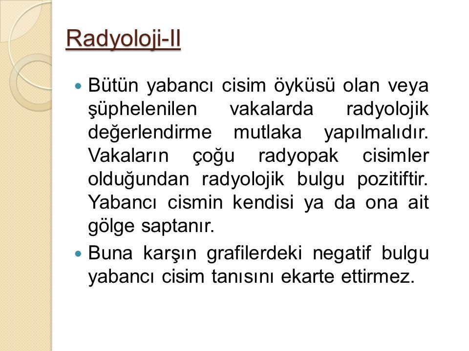Radyoloji-II Bütün yabancı cisim öyküsü olan veya şüphelenilen vakalarda radyolojik değerlendirme mutlaka yapılmalıdır. Vakaların çoğu radyopak cisiml