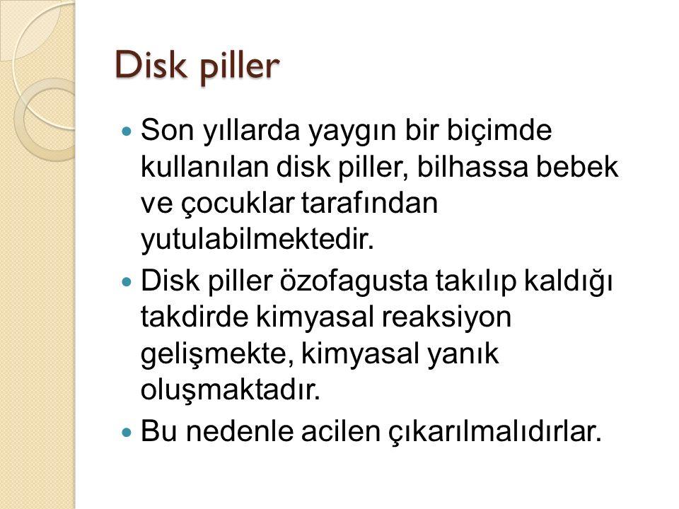 Disk piller Son yıllarda yaygın bir biçimde kullanılan disk piller, bilhassa bebek ve çocuklar tarafından yutulabilmektedir. Disk piller özofagusta ta