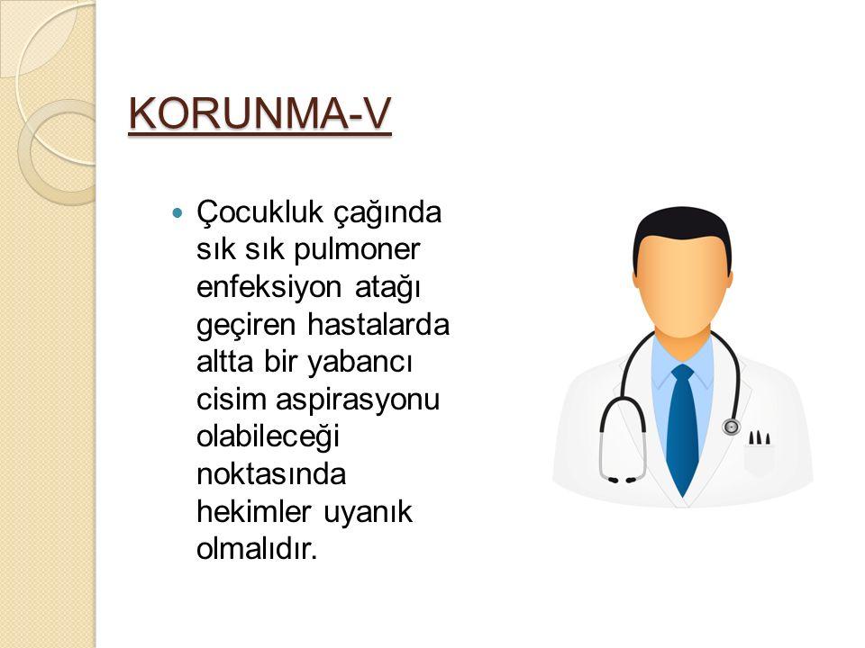 KORUNMA-V Çocukluk çağında sık sık pulmoner enfeksiyon atağı geçiren hastalarda altta bir yabancı cisim aspirasyonu olabileceği noktasında hekimler uy