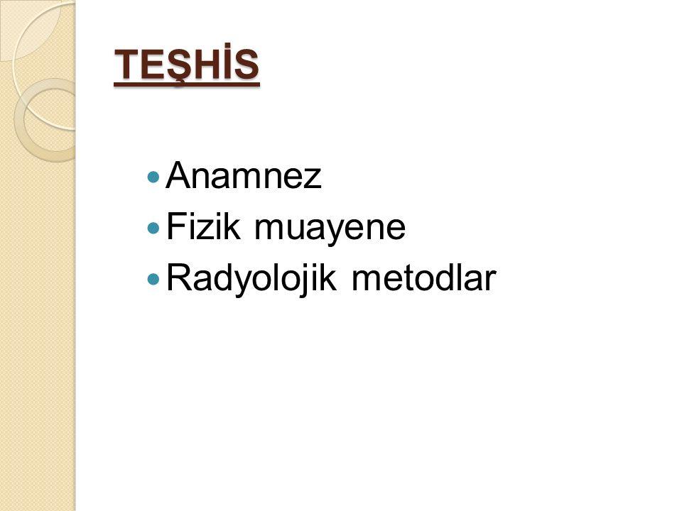TEŞHİS Anamnez Fizik muayene Radyolojik metodlar