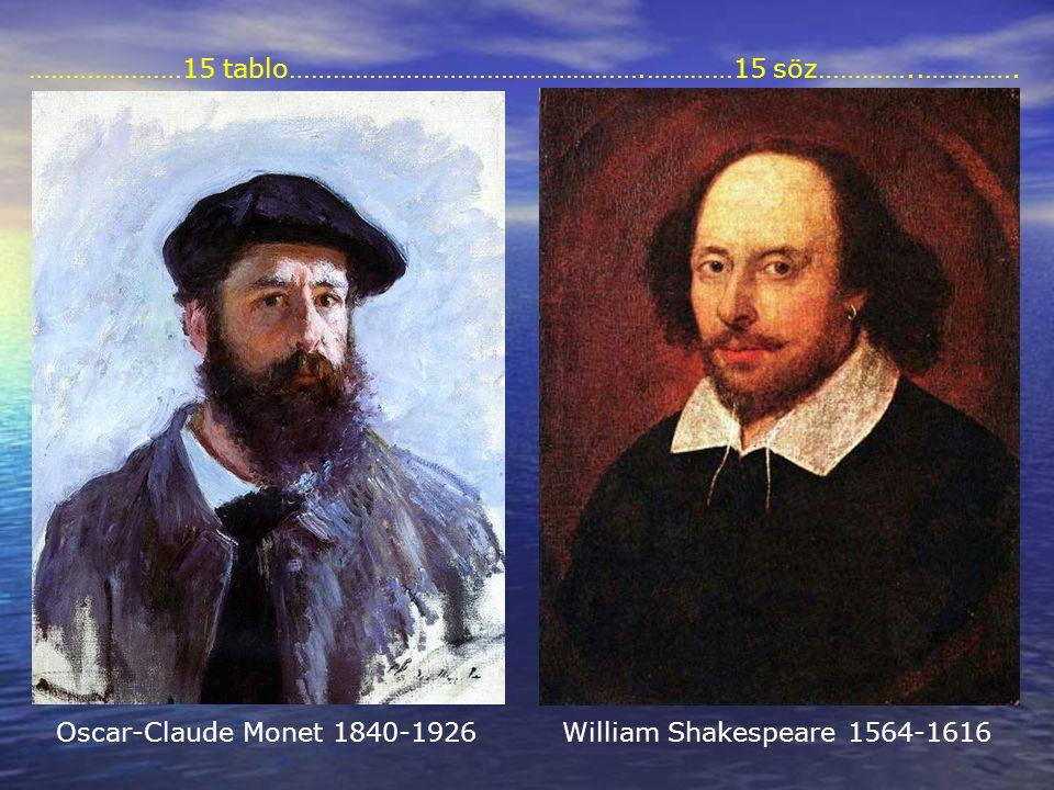 Oscar-Claude Monet 1840-1926William Shakespeare 1564-1616 …………………15 tablo………………………………………….…………15 söz…………..………….