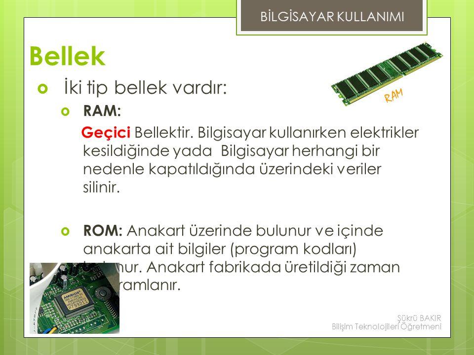 Bellek  İki tip bellek vardır:  RAM: Geçici Bellektir.