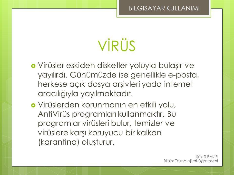 VİRÜS  Virüsler eskiden disketler yoluyla bulaşır ve yayılırdı.