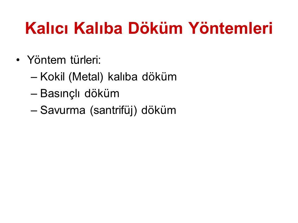 Kalıcı Kalıba Döküm Yöntemleri Yöntem türleri: –Kokil (Metal) kalıba döküm –Basınçlı döküm –Savurma (santrifüj) döküm