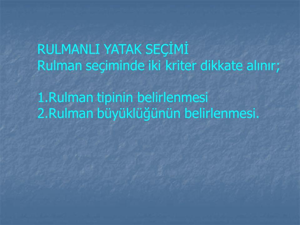 RULMANLI YATAK SEÇİMİ Rulman seçiminde iki kriter dikkate alınır; 1.Rulman tipinin belirlenmesi 2.Rulman büyüklüğünün belirlenmesi.