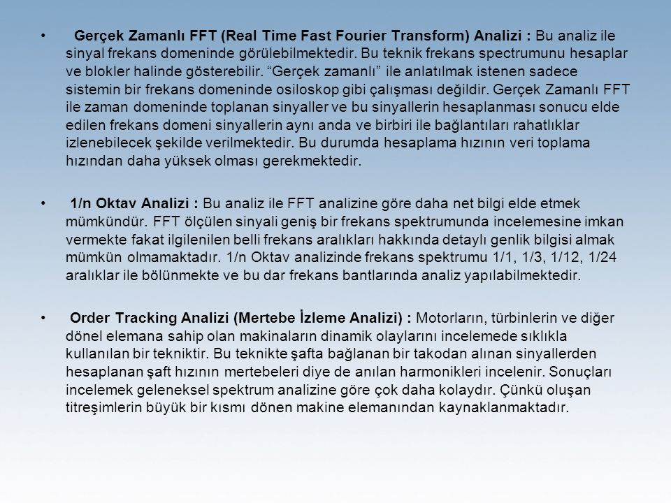 Gerçek Zamanlı FFT (Real Time Fast Fourier Transform) Analizi : Bu analiz ile sinyal frekans domeninde görülebilmektedir.