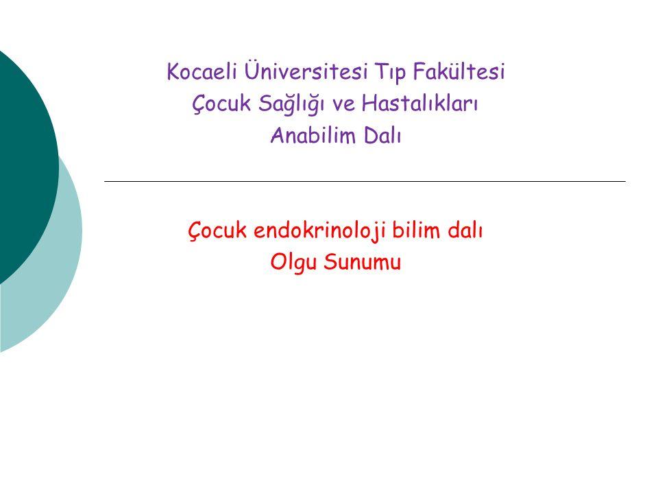 Kocaeli Üniversitesi Tıp Fakültesi Çocuk Sağlığı ve Hastalıkları Anabilim Dalı Çocuk endokrinoloji bilim dalı Olgu Sunumu