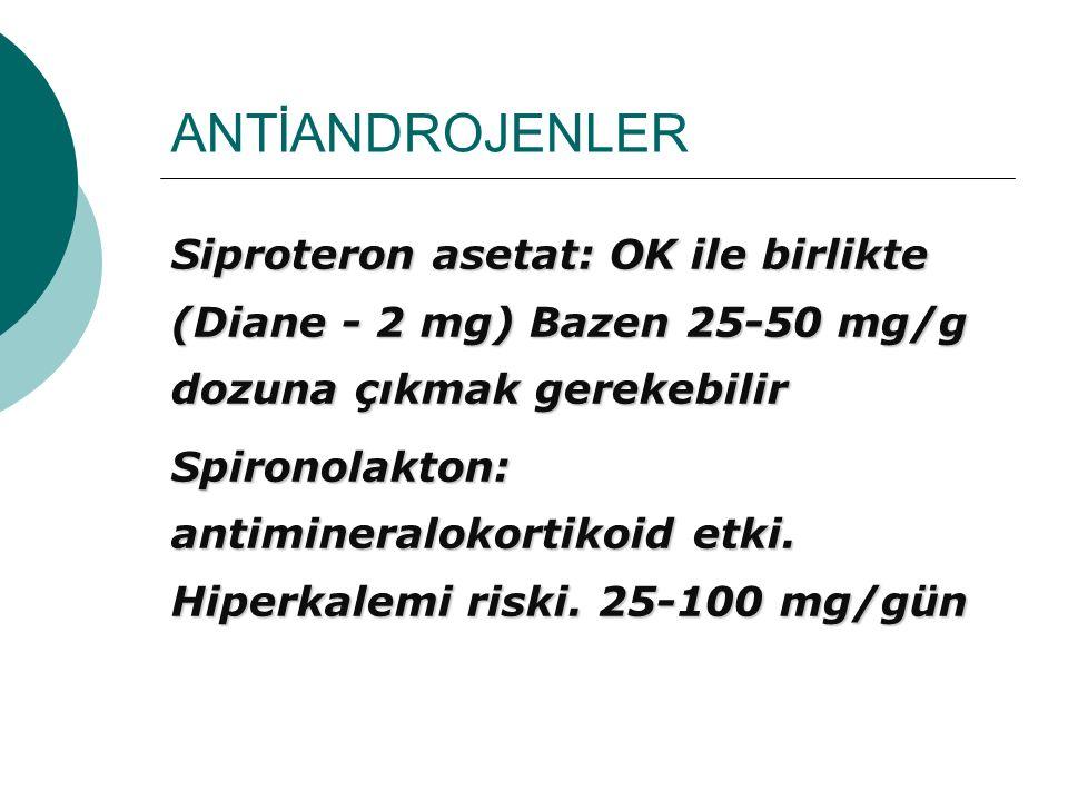 ANTİANDROJENLER Siproteron asetat: OK ile birlikte (Diane - 2 mg) Bazen 25-50 mg/g dozuna çıkmak gerekebilir Spironolakton: antimineralokortikoid etki.