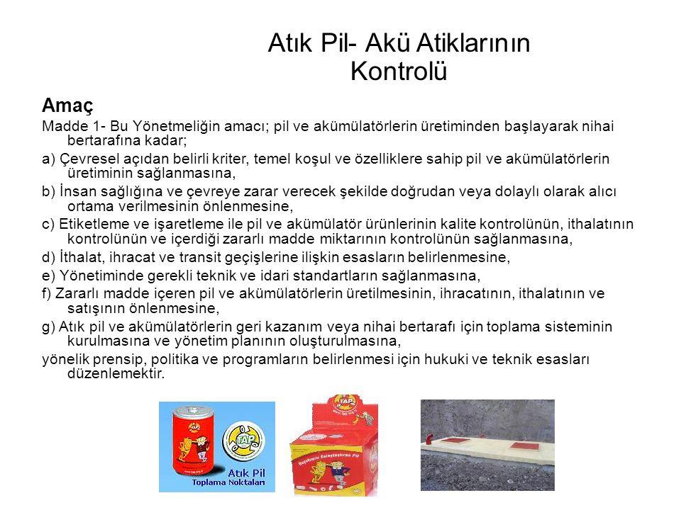 Atık Pil- Akü Atiklarının Kontrolü Amaç Madde 1- Bu Yönetmeliğin amacı; pil ve akümülatörlerin üretiminden başlayarak nihai bertarafına kadar; a) Çevr