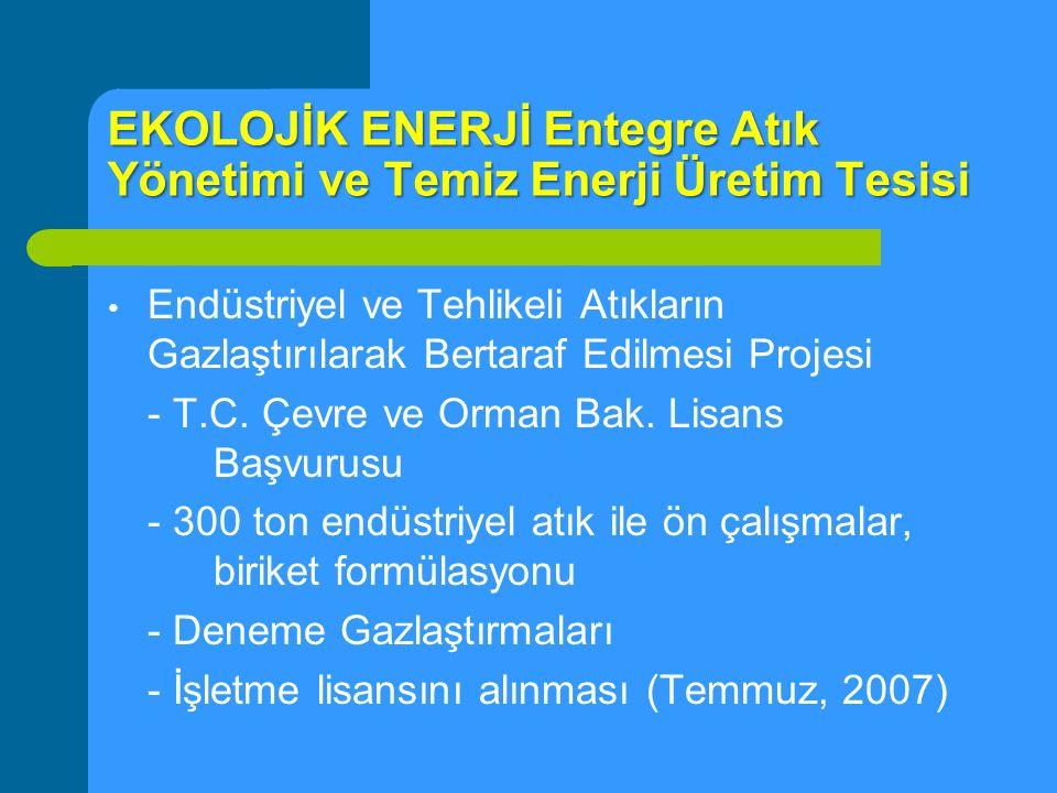 EKOLOJİK ENERJİ Entegre Atık Yönetimi ve Temiz Enerji Üretim Tesisi Endüstriyel ve Tehlikeli Atıkların Gazlaştırılarak Bertaraf Edilmesi Projesi - T.C