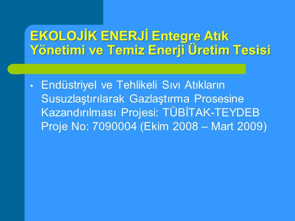 EKOLOJİK ENERJİ Entegre Atık Yönetimi ve Temiz Enerji Üretim Tesisi Endüstriyel ve Tehlikeli Sıvı Atıkların Susuzlaştırılarak Gazlaştırma Prosesine Ka