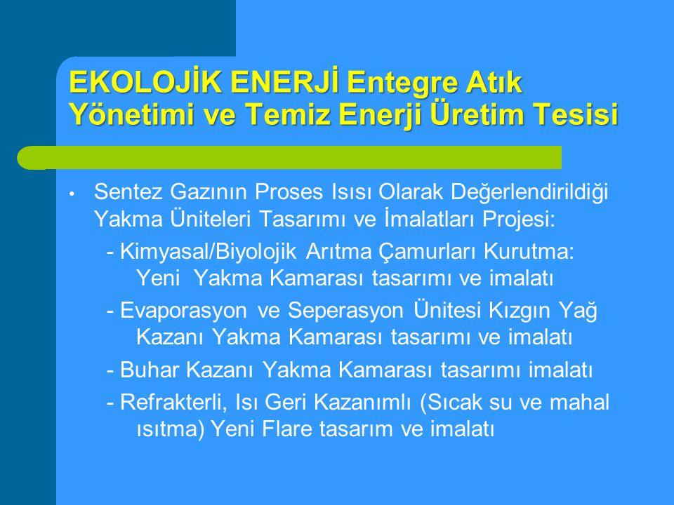 EKOLOJİK ENERJİ Entegre Atık Yönetimi ve Temiz Enerji Üretim Tesisi Sentez Gazının Proses Isısı Olarak Değerlendirildiği Yakma Üniteleri Tasarımı ve İ