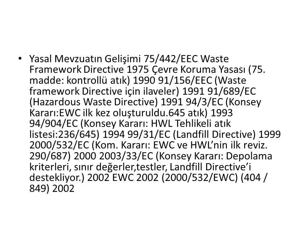 Yasal Mevzuatın Gelişimi 2872 Çevre Kanunu1983 20814 Katı Atıkların Kontrolü Yönetmeliği 1991 21634 (Tehlikeli Kimyasalların Kontrolü Yönetmeliği) 1993 22099 (KAKY'de son değişiklik) 1994 22387 (Tehlikeli Atıkların Kontrolü Yönetmeliği) 1995 22858 (TAKY Değişiklik, sonraki değ.