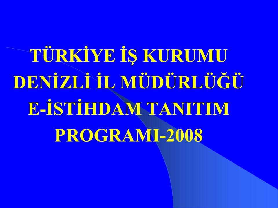 TÜRKİYE İŞ KURUMU DENİZLİ İL MÜDÜRLÜĞÜ E-İSTİHDAM TANITIM PROGRAMI-2008